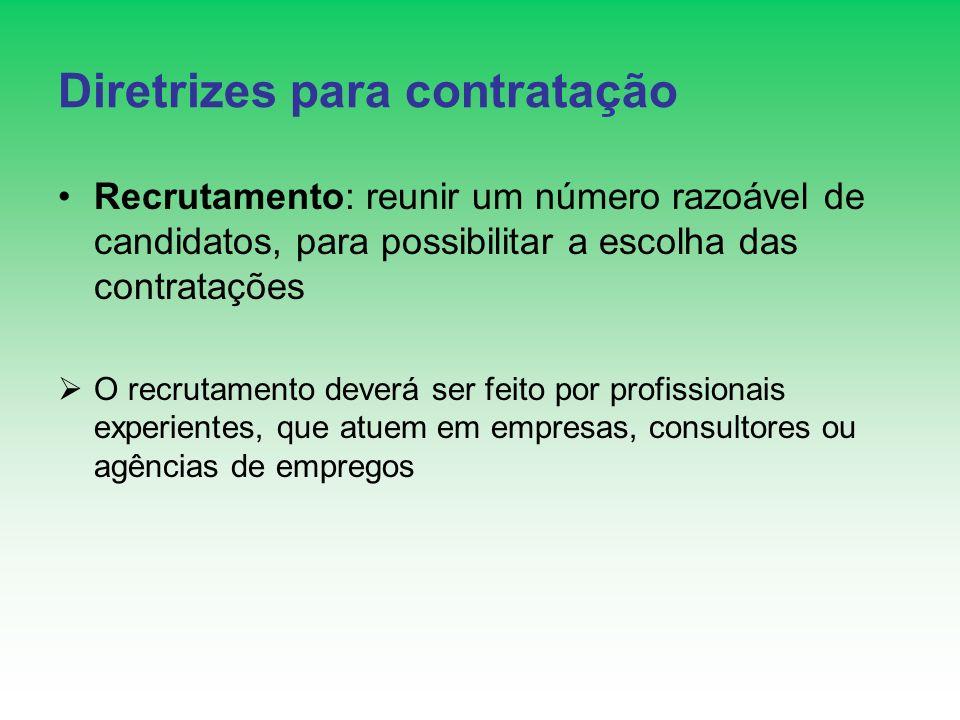 Diretrizes para contratação Recrutamento: reunir um número razoável de candidatos, para possibilitar a escolha das contratações O recrutamento deverá