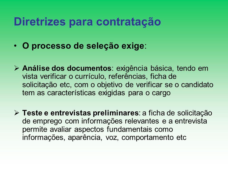 Diretrizes para contratação O processo de seleção exige: Análise dos documentos: exigência básica, tendo em vista verificar o currículo, referências,