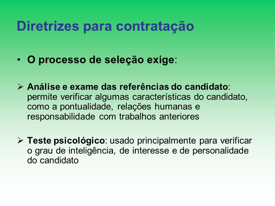 Diretrizes para contratação O processo de seleção exige: Análise e exame das referências do candidato: permite verificar algumas características do ca