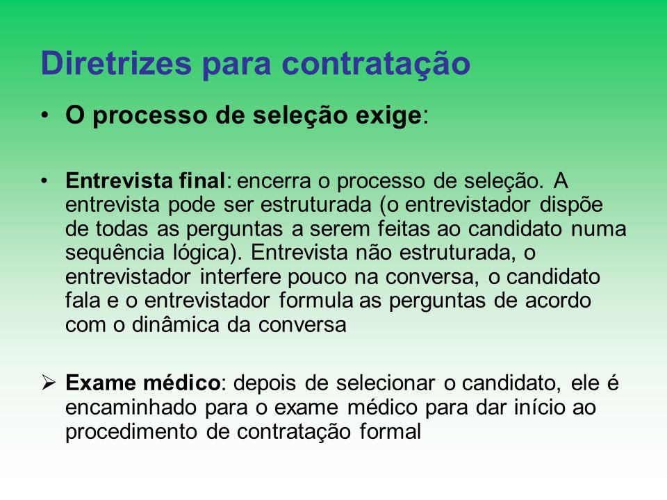 Diretrizes para contratação O processo de seleção exige: Entrevista final: encerra o processo de seleção. A entrevista pode ser estruturada (o entrevi