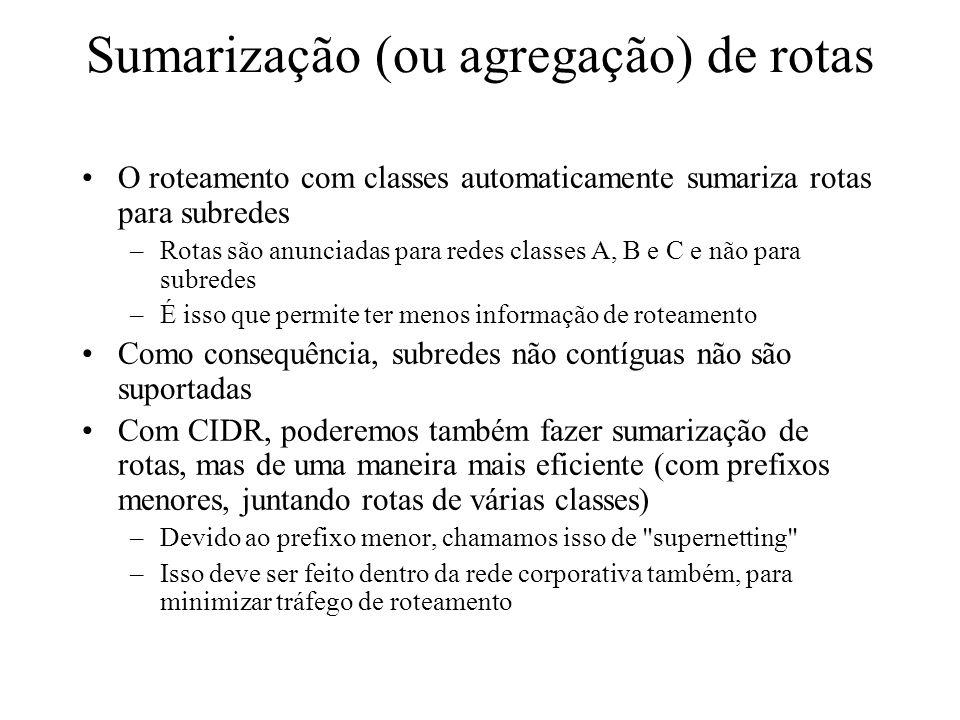 Sumarização (ou agregação) de rotas O roteamento com classes automaticamente sumariza rotas para subredes –Rotas são anunciadas para redes classes A,