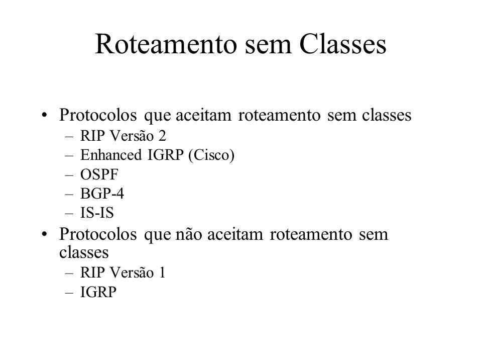 Roteamento sem Classes Protocolos que aceitam roteamento sem classes –RIP Versão 2 –Enhanced IGRP (Cisco) –OSPF –BGP-4 –IS-IS Protocolos que não aceit
