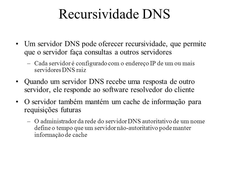 Recursividade DNS Um servidor DNS pode oferecer recursividade, que permite que o servidor faça consultas a outros servidores –Cada servidor é configur