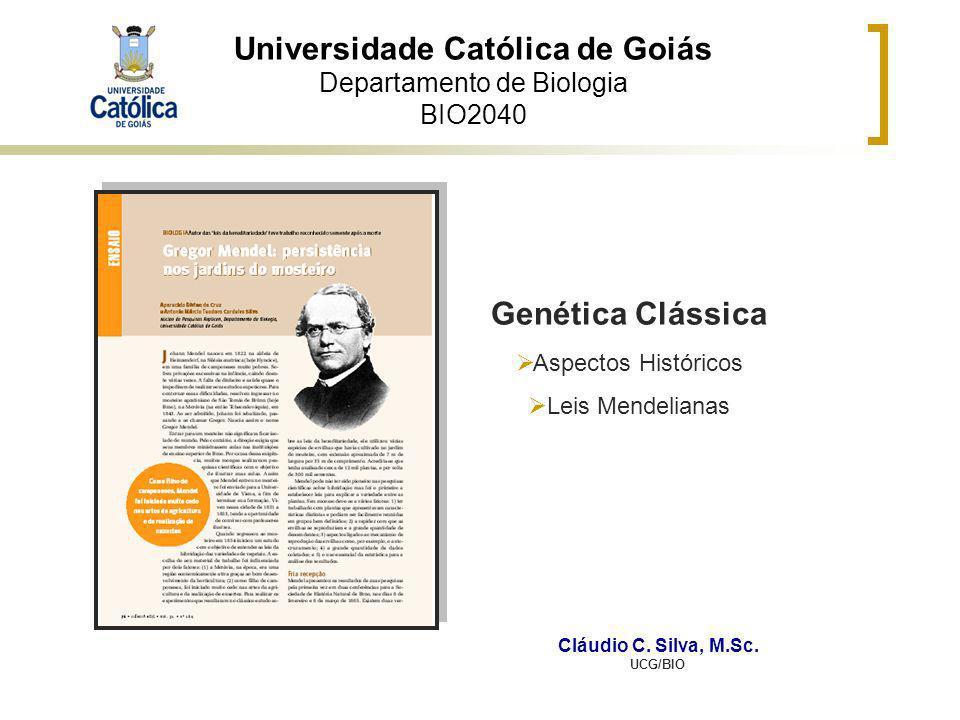 Universidade Católica de Goiás Departamento de Biologia BIO2040 Genética Clássica Aspectos Históricos Leis Mendelianas Cláudio C. Silva, M.Sc. UCG/BIO