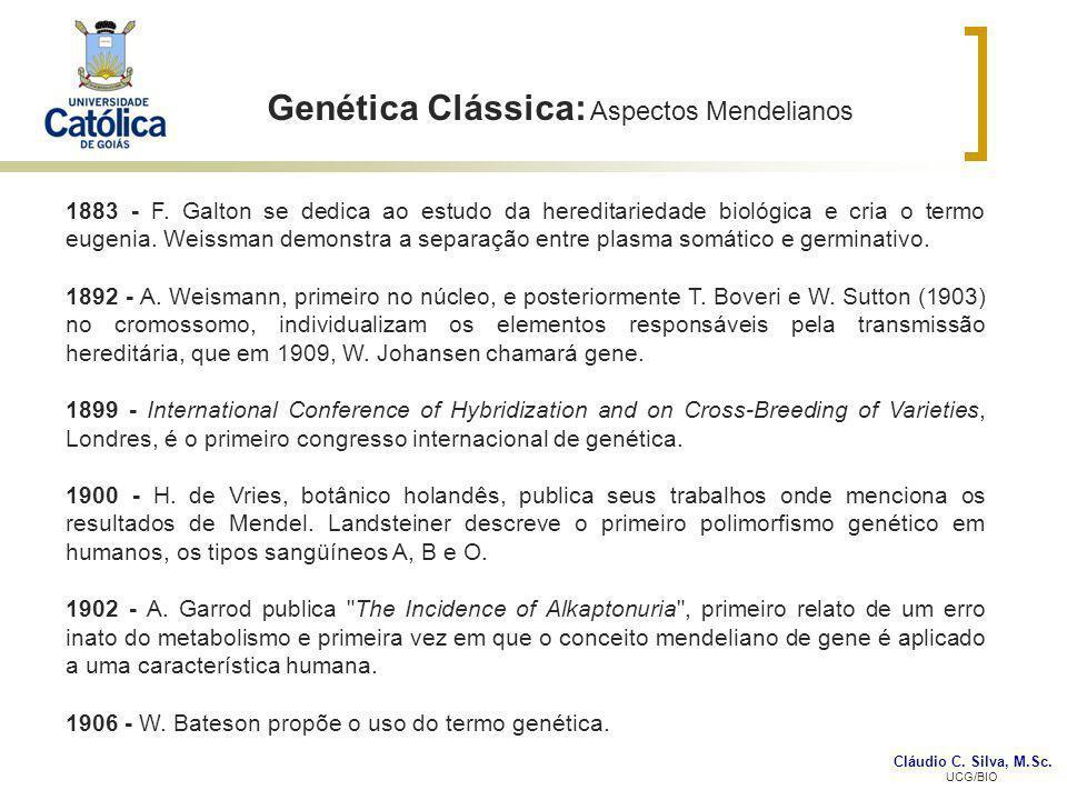Cláudio C. Silva, M.Sc. UCG/BIO Genética Clássica: Aspectos Mendelianos 1883 - F. Galton se dedica ao estudo da hereditariedade biológica e cria o ter