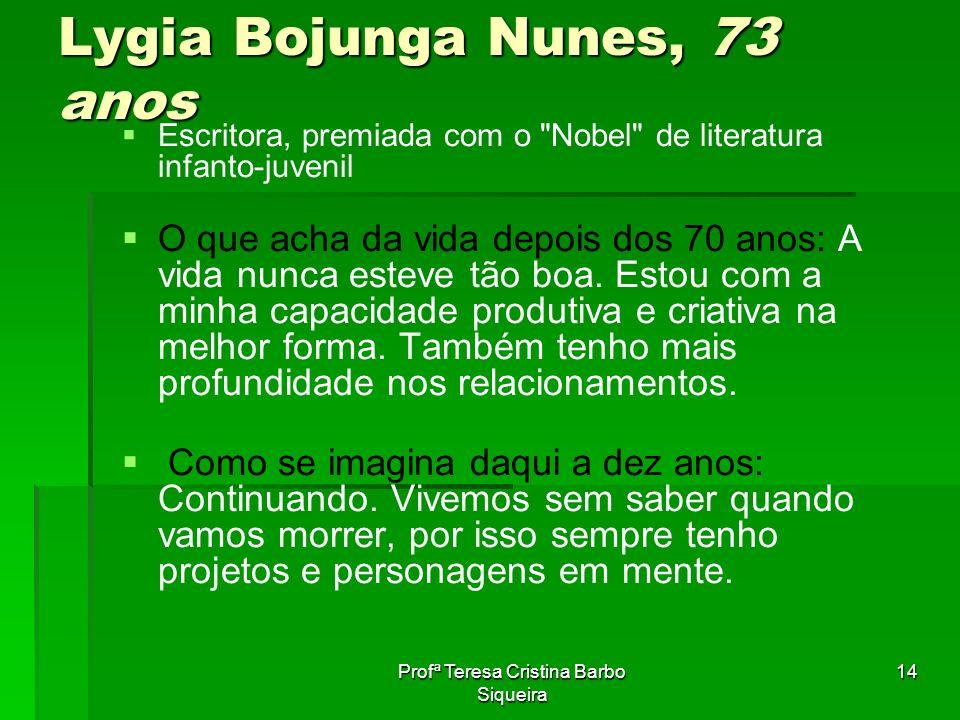 Profª Teresa Cristina Barbo Siqueira 14 Lygia Bojunga Nunes, 73 anos Escritora, premiada com o