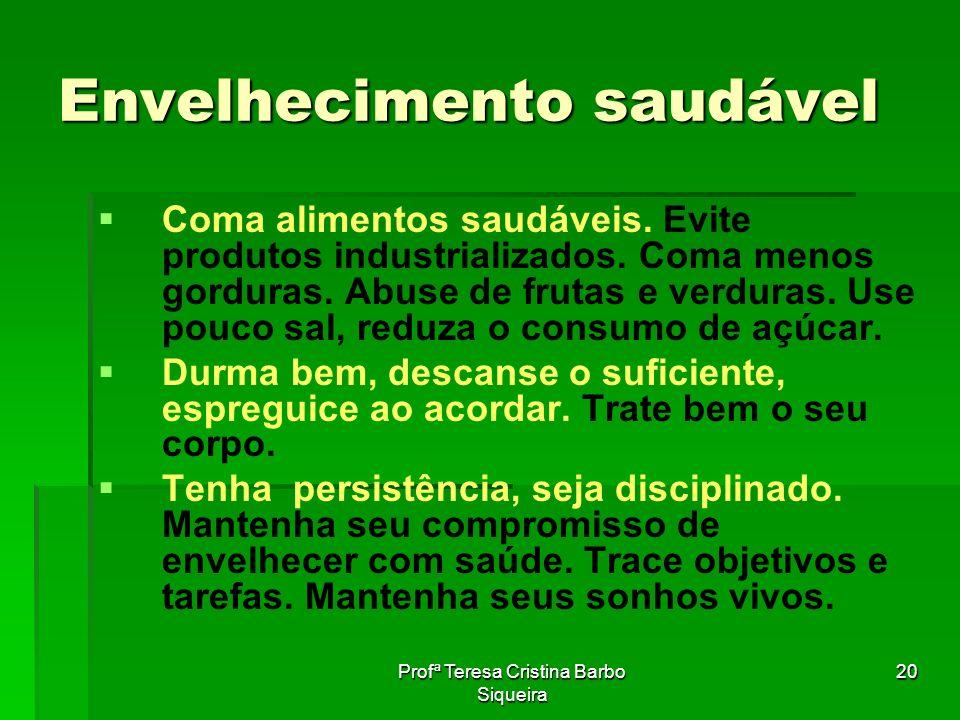 Profª Teresa Cristina Barbo Siqueira 20 Envelhecimento saudável Coma alimentos saudáveis. Evite produtos industrializados. Coma menos gorduras. Abuse