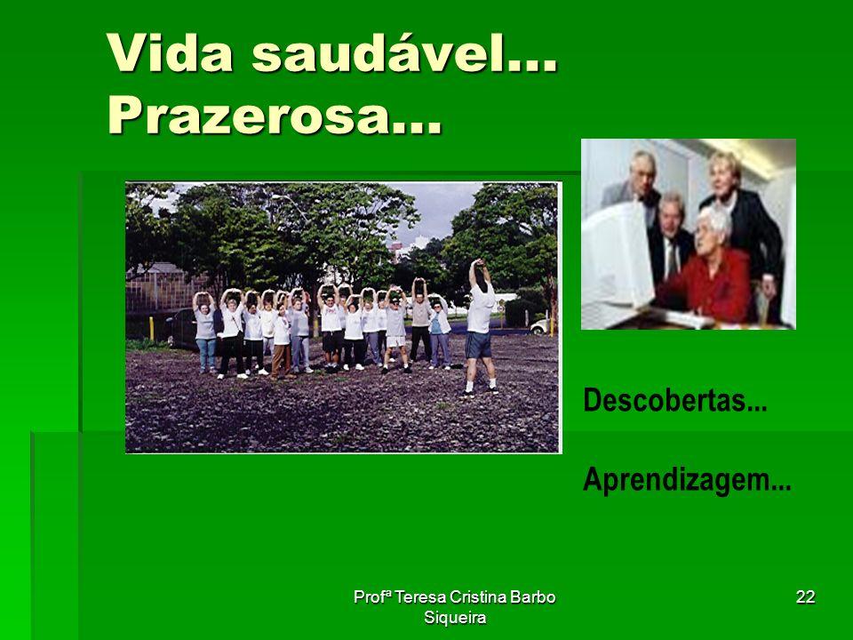 Profª Teresa Cristina Barbo Siqueira 22 Vida saudável... Prazerosa... Descobertas... Aprendizagem...