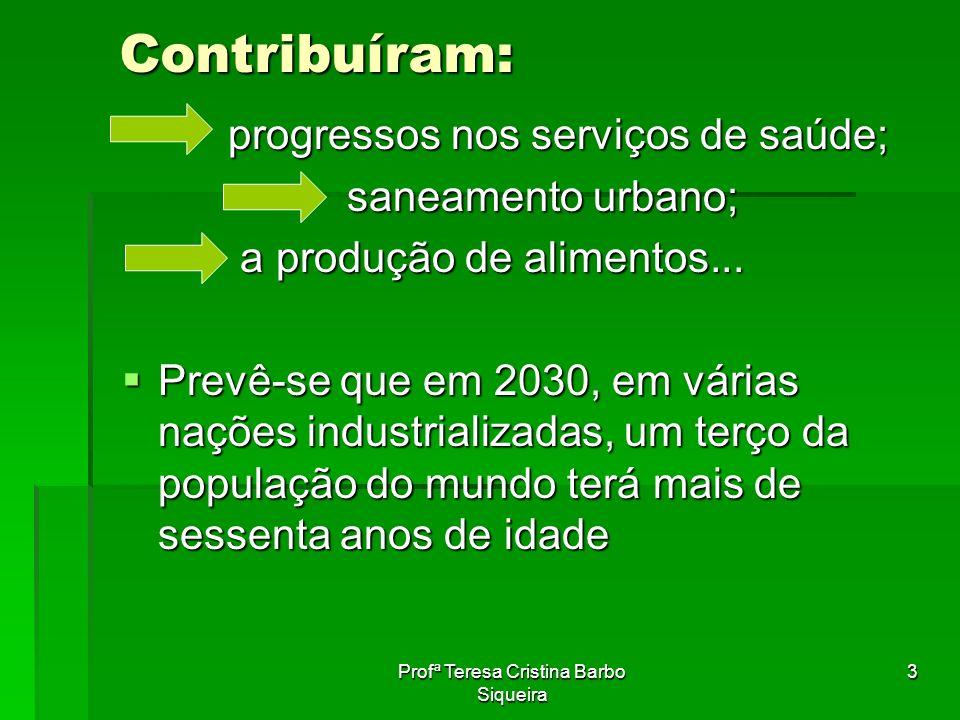 Profª Teresa Cristina Barbo Siqueira 3 Contribuíram: progressos nos serviços de saúde; progressos nos serviços de saúde; saneamento urbano; saneamento