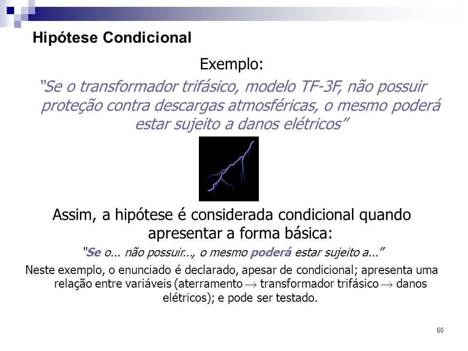 60 Hipótese Condicional Exemplo: Se o transformador trifásico, modelo TF-3F, não possuir proteção contra descargas atmosféricas, o mesmo poderá estar