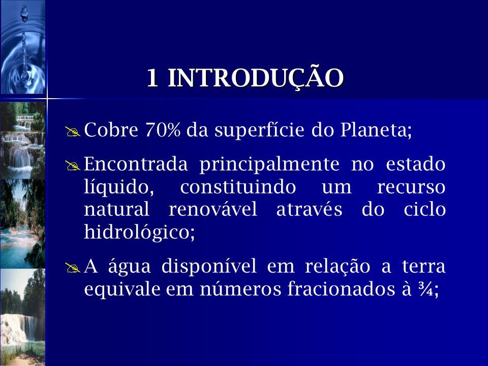 1 INTRODUÇÃO Cobre 70% da superfície do Planeta; Encontrada principalmente no estado líquido, constituindo um recurso natural renovável através do cic
