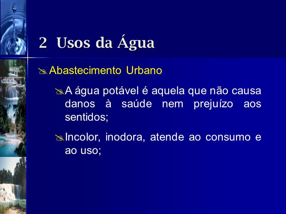 Abastecimento Urbano A água potável é aquela que não causa danos à saúde nem prejuízo aos sentidos; Incolor, inodora, atende ao consumo e ao uso; 2 Us
