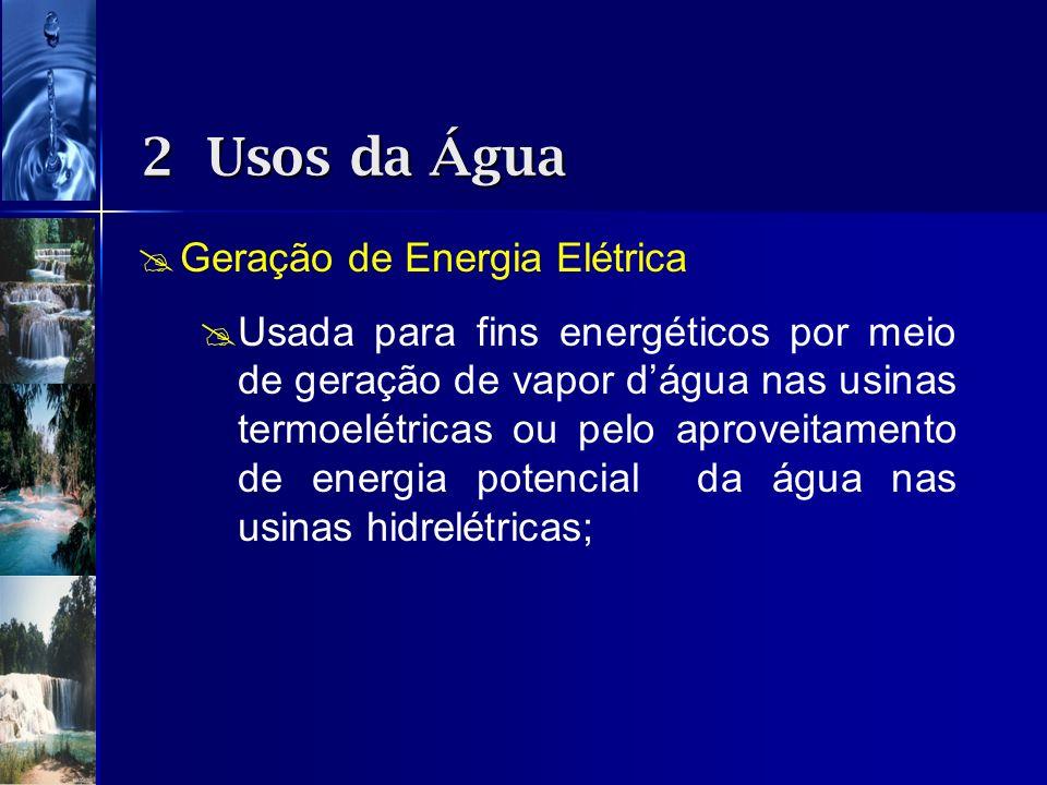 Geração de Energia Elétrica Usada para fins energéticos por meio de geração de vapor dágua nas usinas termoelétricas ou pelo aproveitamento de energia