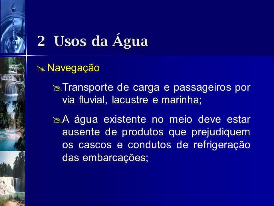 Navegação Transporte de carga e passageiros por via fluvial, lacustre e marinha; A água existente no meio deve estar ausente de produtos que prejudiqu