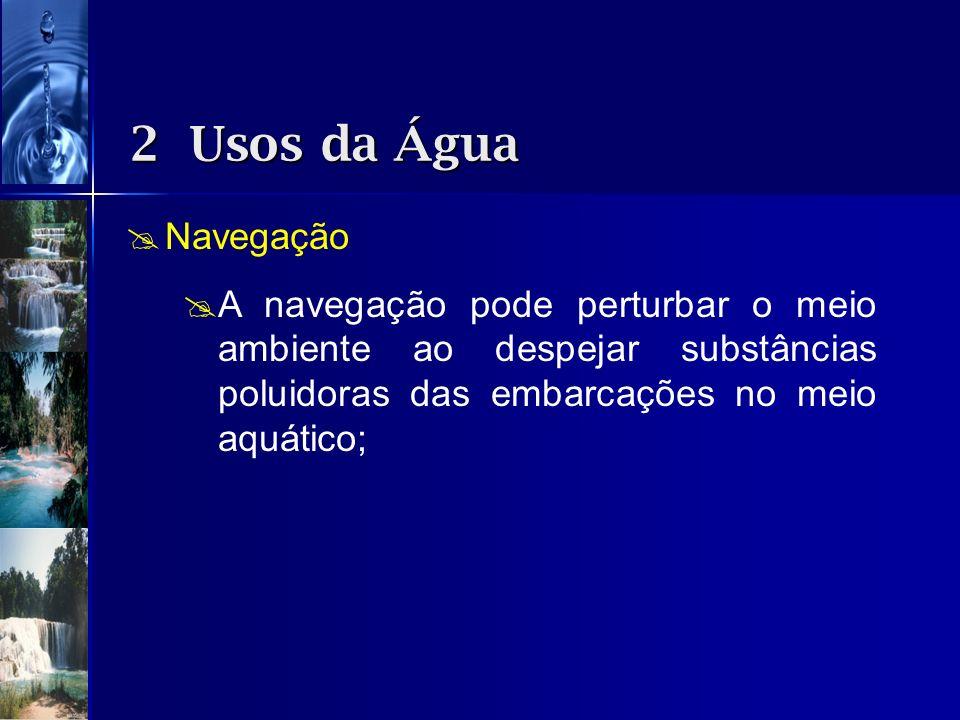 Navegação A navegação pode perturbar o meio ambiente ao despejar substâncias poluidoras das embarcações no meio aquático; 2 Usos da Água