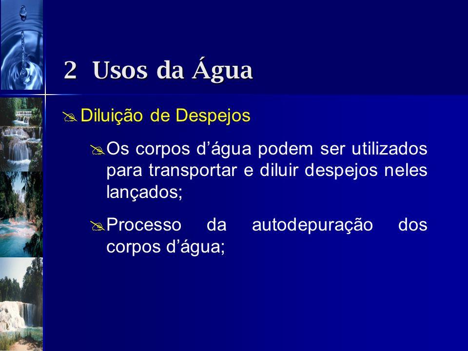Diluição de Despejos Os corpos dágua podem ser utilizados para transportar e diluir despejos neles lançados; Processo da autodepuração dos corpos dágu