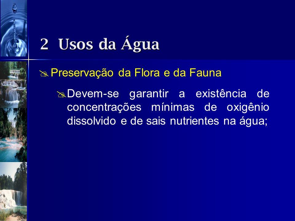 Preservação da Flora e da Fauna Devem-se garantir a existência de concentrações mínimas de oxigênio dissolvido e de sais nutrientes na água; 2 Usos da