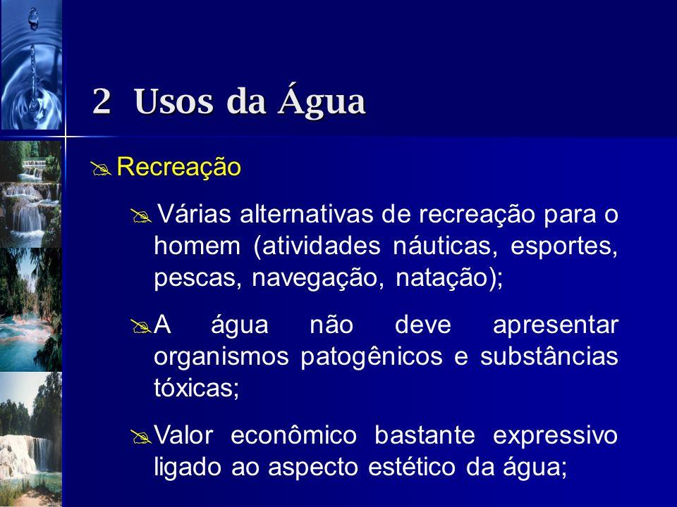 Recreação Várias alternativas de recreação para o homem (atividades náuticas, esportes, pescas, navegação, natação); A água não deve apresentar organi