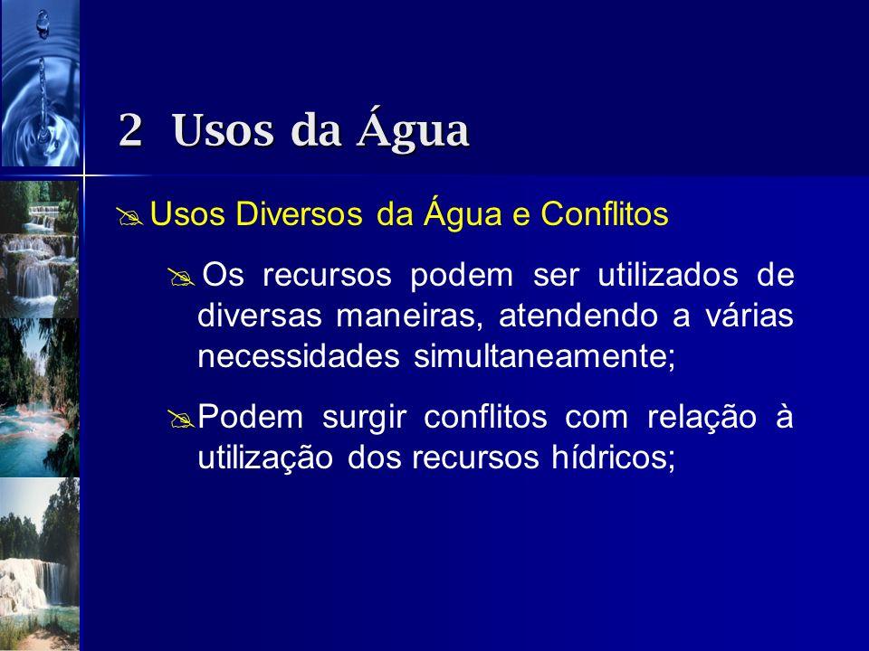 Usos Diversos da Água e Conflitos Os recursos podem ser utilizados de diversas maneiras, atendendo a várias necessidades simultaneamente; Podem surgir