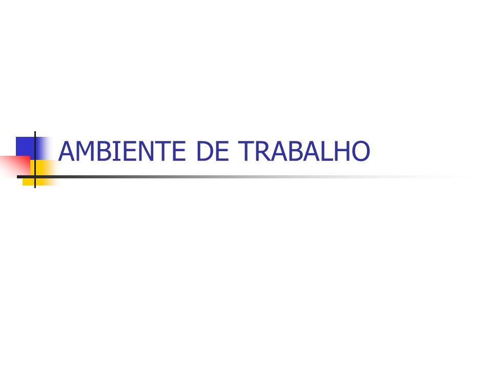 AMBIENTE DE TRABALHO TODO ESPAÇO, FÍSICO OU ABSTRATO, QUE, AO INTERAGIR COM O TRABALHADOR, INFLUENCIA-O DE MANEIRA POSITIVA OU NEGATIVA, ALTERANDO SEU ESTADO FÍSICO, PSÍQUICO E SOCIAL