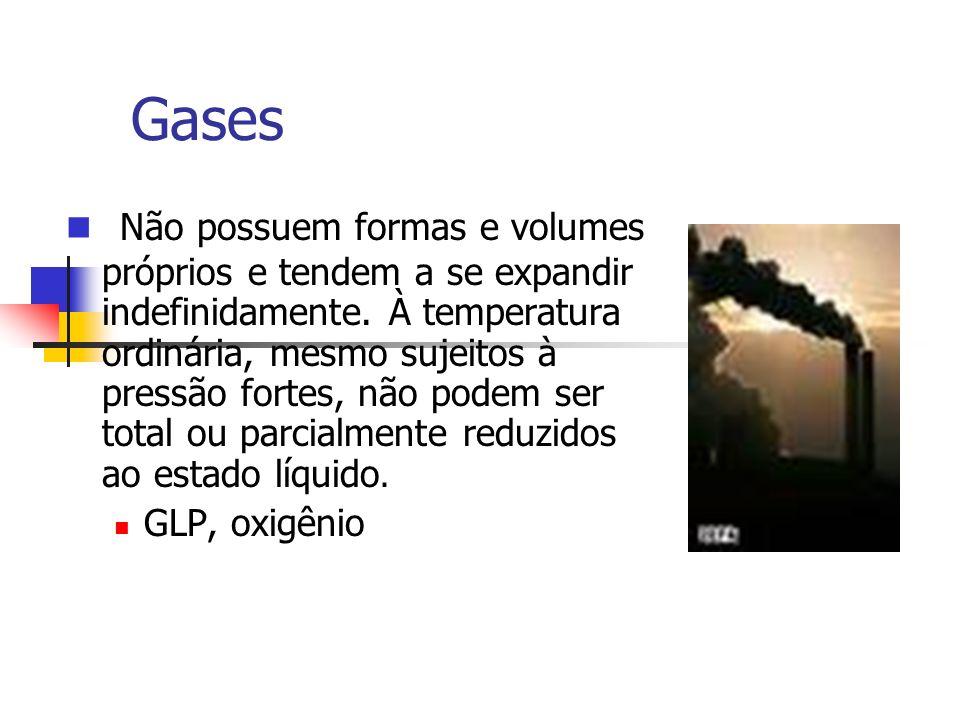 Gases Não possuem formas e volumes próprios e tendem a se expandir indefinidamente. À temperatura ordinária, mesmo sujeitos à pressão fortes, não pode