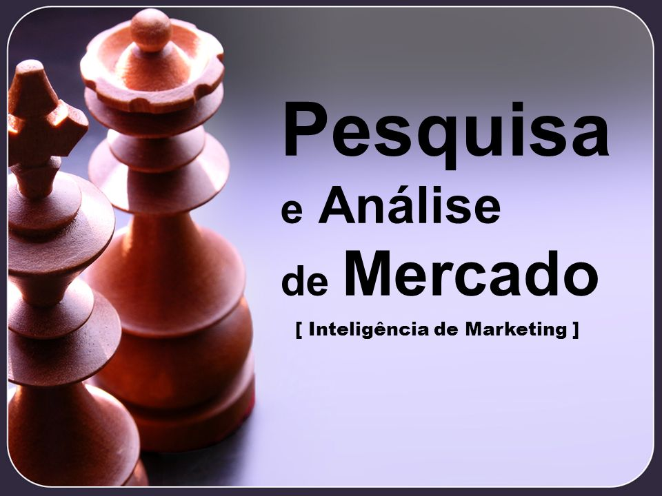 Pesquisa e Análise de Mercado [ Inteligência de Marketing ]