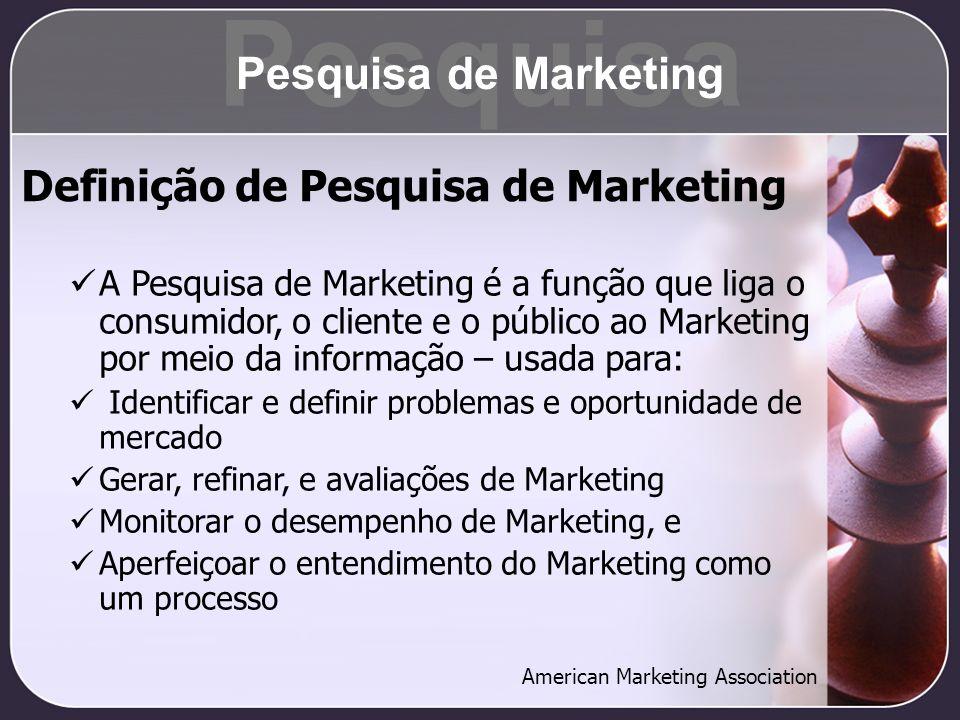 Definição de Pesquisa de Marketing A Pesquisa de Marketing é a função que liga o consumidor, o cliente e o público ao Marketing por meio da informação