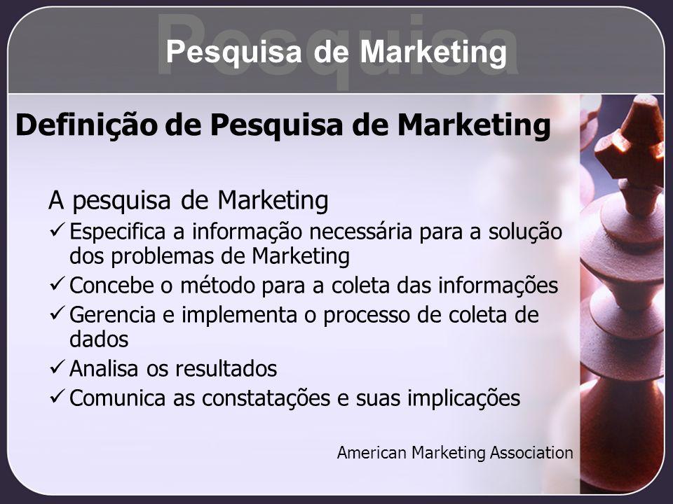 A pesquisa de Marketing Especifica a informação necessária para a solução dos problemas de Marketing Concebe o método para a coleta das informações Ge