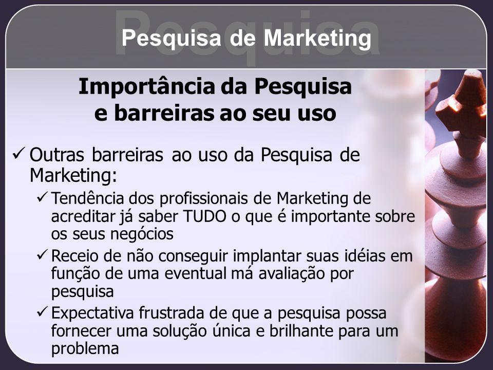 Outras barreiras ao uso da Pesquisa de Marketing: Tendência dos profissionais de Marketing de acreditar já saber TUDO o que é importante sobre os seus