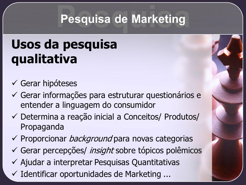 Usos da pesquisa qualitativa Gerar hipóteses Gerar informações para estruturar questionários e entender a linguagem do consumidor Determina a reação i