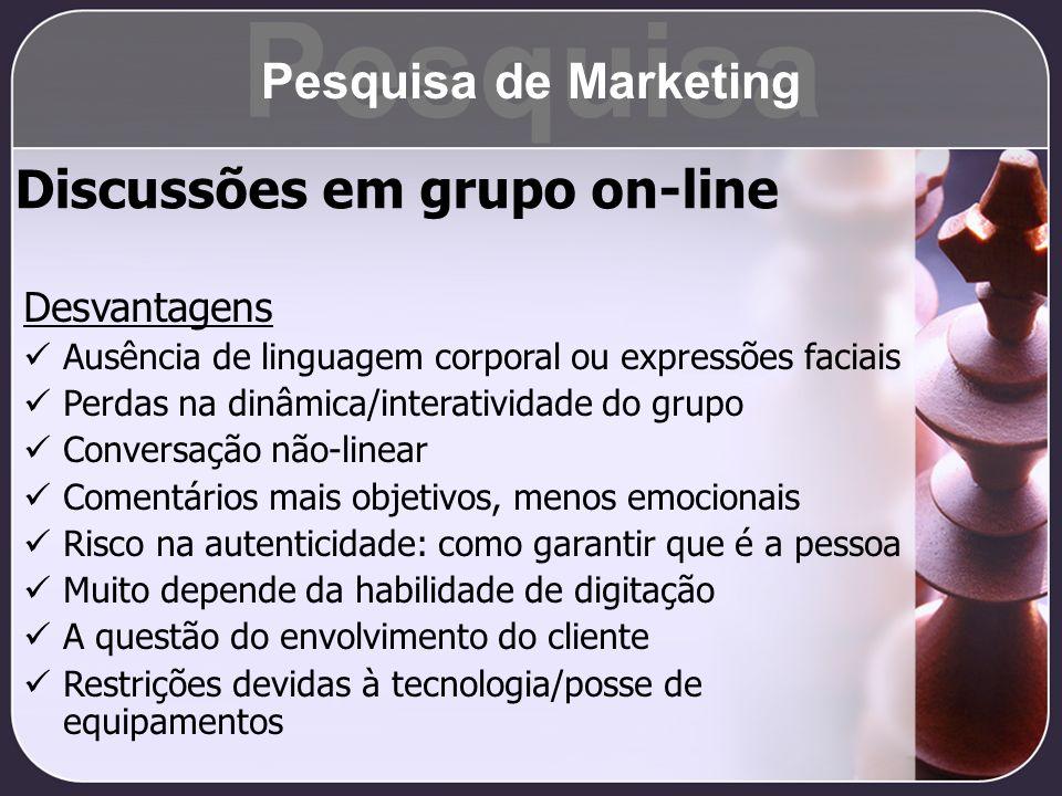 Discussões em grupo on-line Desvantagens Ausência de linguagem corporal ou expressões faciais Perdas na dinâmica/interatividade do grupo Conversação n