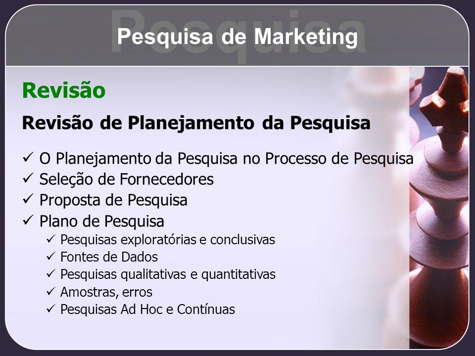 Revisão de Planejamento da Pesquisa O Planejamento da Pesquisa no Processo de Pesquisa Seleção de Fornecedores Proposta de Pesquisa Plano de Pesquisa