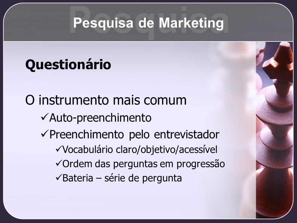 Questionário O instrumento mais comum Auto-preenchimento Preenchimento pelo entrevistador Vocabulário claro/objetivo/acessível Ordem das perguntas em