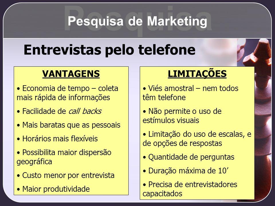 Entrevistas pelo telefone VANTAGENS Economia de tempo – coleta mais rápida de informações Facilidade de call backs Mais baratas que as pessoais Horári