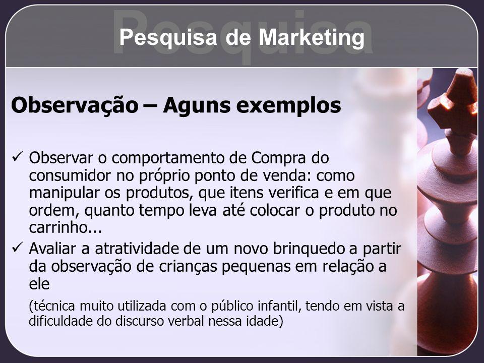 Observação – Aguns exemplos Observar o comportamento de Compra do consumidor no próprio ponto de venda: como manipular os produtos, que itens verifica