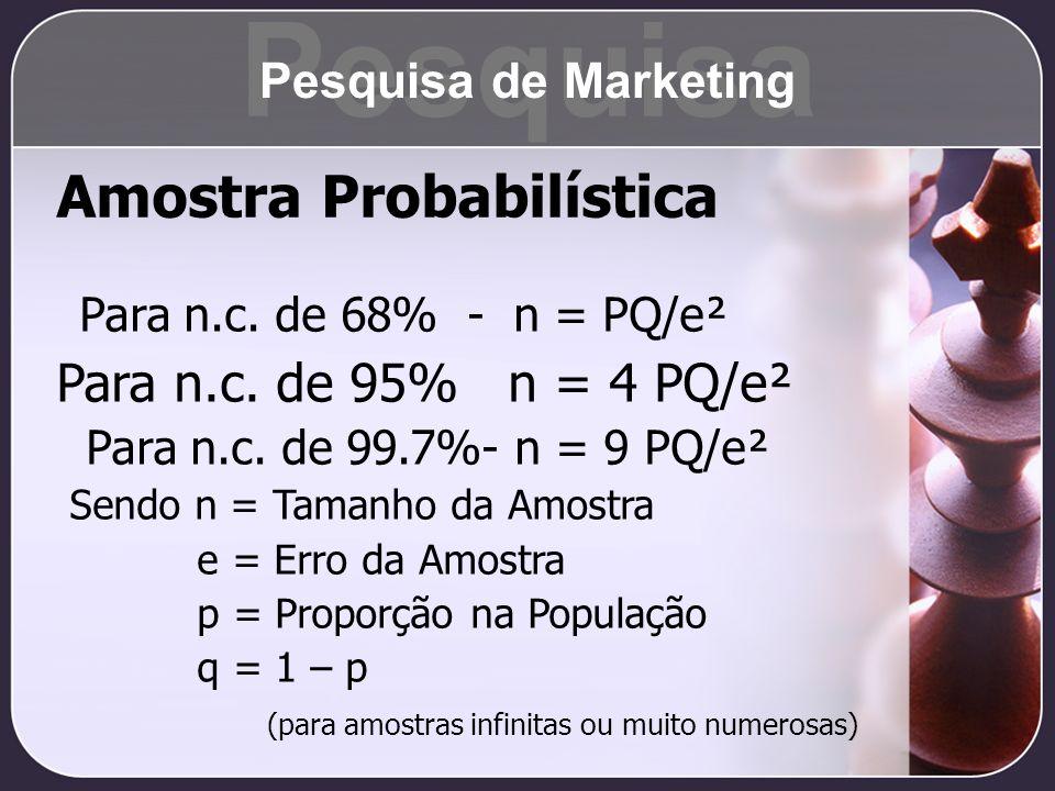 Amostra Probabilística Para n.c. de 68% - n = PQ/e² Para n.c. de 95% n = 4 PQ/e² Para n.c. de 99.7%- n = 9 PQ/e² Sendo n = Tamanho da Amostra e = Erro