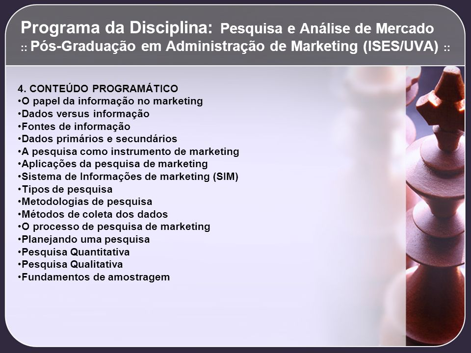 Programa da Disciplina: Pesquisa e Análise de Mercado :: Pós-Graduação em Administração de Marketing (ISES/UVA) :: 4. CONTEÚDO PROGRAMÁTICO O papel da