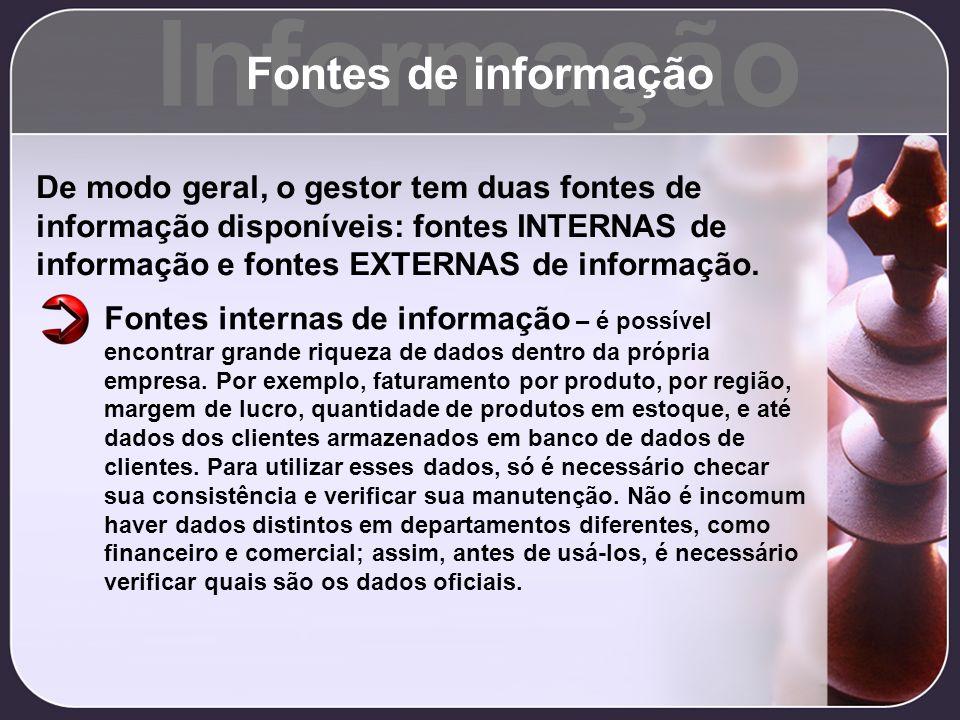 Informação Fontes de informação De modo geral, o gestor tem duas fontes de informação disponíveis: fontes INTERNAS de informação e fontes EXTERNAS de