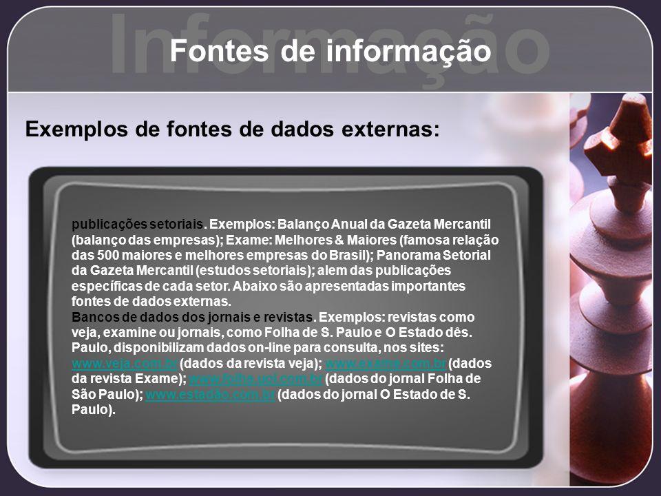 Informação Fontes de informação Exemplos de fontes de dados externas: publicações setoriais. Exemplos: Balanço Anual da Gazeta Mercantil (balanço das
