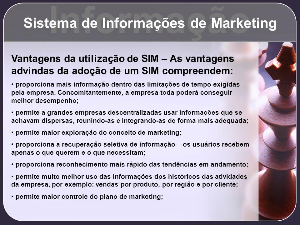 Informação Sistema de Informações de Marketing Vantagens da utilização de SIM – As vantagens advindas da adoção de um SIM compreendem: proporciona mai
