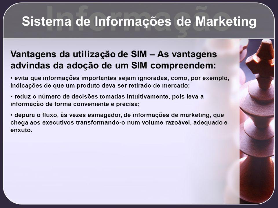 Informação Sistema de Informações de Marketing Vantagens da utilização de SIM – As vantagens advindas da adoção de um SIM compreendem: evita que infor