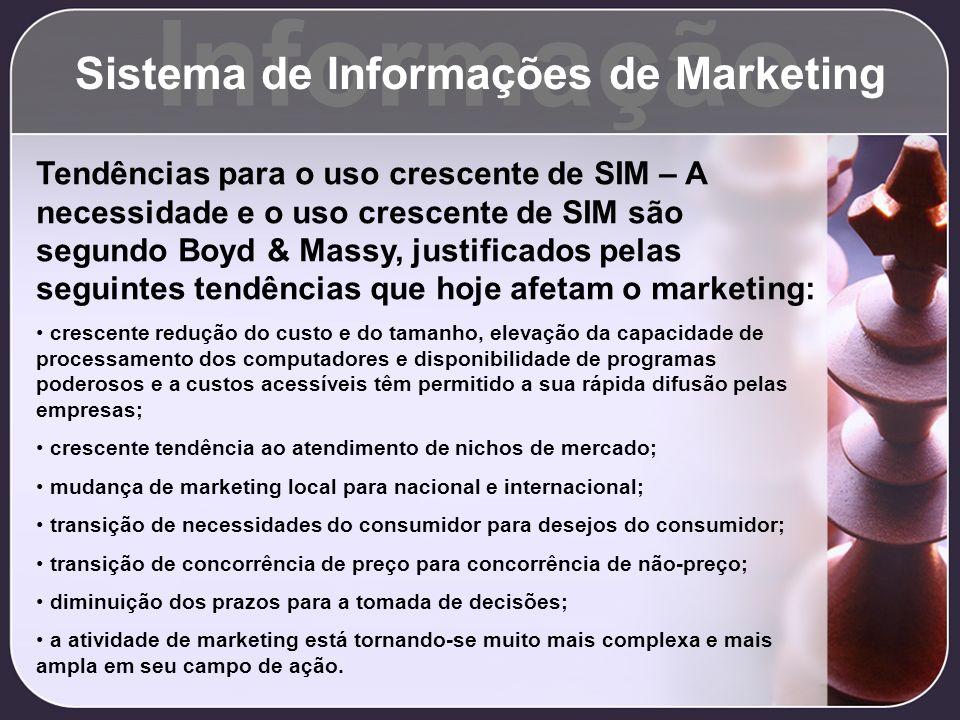Informação Sistema de Informações de Marketing Tendências para o uso crescente de SIM – A necessidade e o uso crescente de SIM são segundo Boyd & Mass