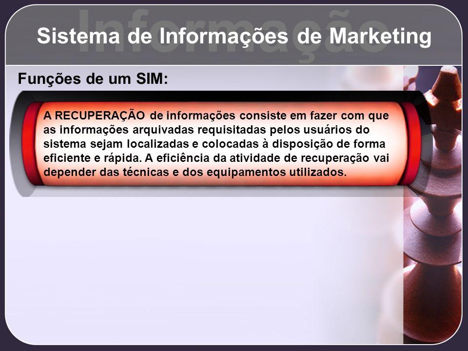 Informação Sistema de Informações de Marketing Funções de um SIM: A RECUPERAÇÃO de informações consiste em fazer com que as informações arquivadas req