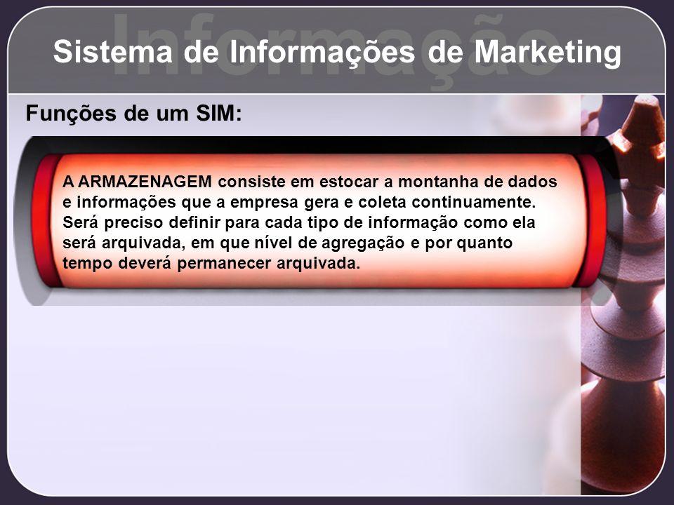 Informação Sistema de Informações de Marketing Funções de um SIM: A ARMAZENAGEM consiste em estocar a montanha de dados e informações que a empresa ge