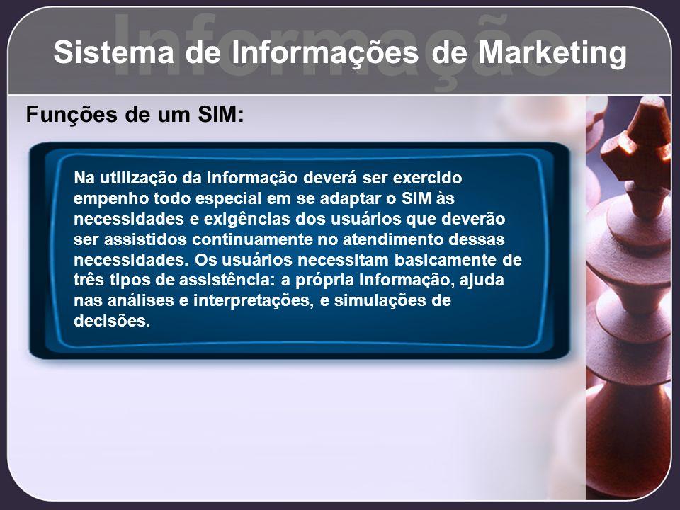 Informação Sistema de Informações de Marketing Funções de um SIM: Na utilização da informação deverá ser exercido empenho todo especial em se adaptar