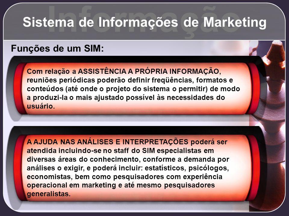 Informação Sistema de Informações de Marketing Funções de um SIM: Com relação a ASSISTÊNCIA A PRÓPRIA INFORMAÇÃO, reuniões periódicas poderão definir