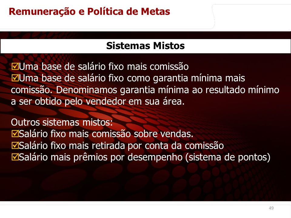 euler@imvnet.com.br | www.slideshare.net/eulernogueira 49 Sistemas Mistos Uma base de salário fixo mais comissão Uma base de salário fixo como garantia mínima mais comissão.