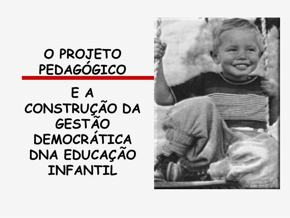 O PROJETO PEDAGÓGICO E A CONSTRUÇÃO DA GESTÃO DEMOCRÁTICA DNA EDUCAÇÃO INFANTIL