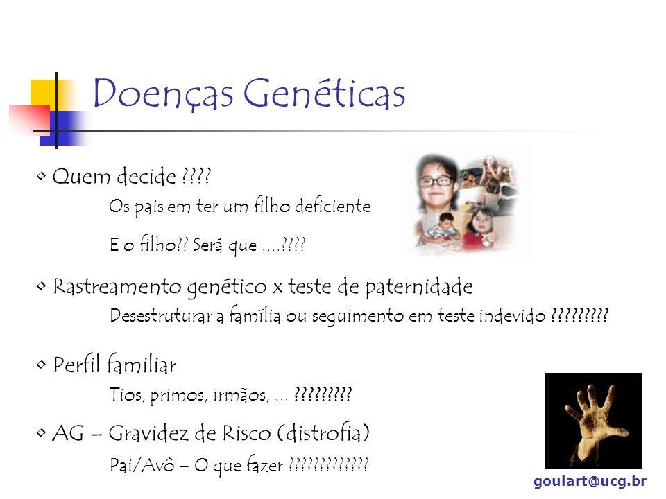 Doenças Genéticas goulart@ucg.br Rastreamento genético x teste de paternidade Desestruturar a família ou seguimento em teste indevido ????????? Perfil