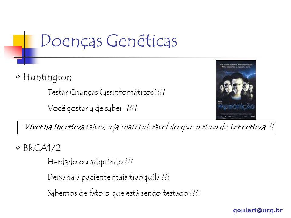 Doenças Genéticas goulart@ucg.br Huntington Testar Crianças (assintomáticos)??? Você gostaria de saber ???? Viver na incerteza talvez seja mais tolerá